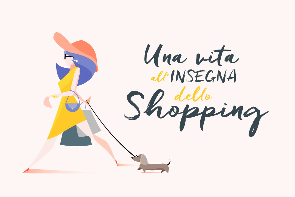 Una vita all'insegna dello Shopping!